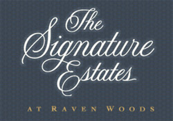 A once in a lifetime opportunity to own a beautiful family home that is quiet, safe, new and absolutely stunning.  The Signature Estates at Raven Woods will sell out very quickly.