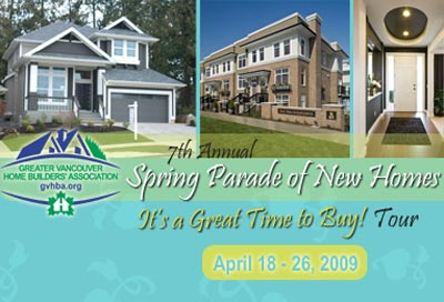 The 7th Annual Spring Parade of New Vancouver Homes is happening April 18 - 26th, 2009 and brought to you by the Greater Vancouver Home Builders' Association or GVHBA.